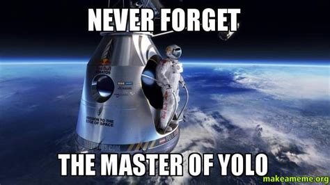 Never Forget Meme - never forget the master of yolo make a meme