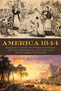 America 1844: Religious Fervor, Westward Expansion, and ...