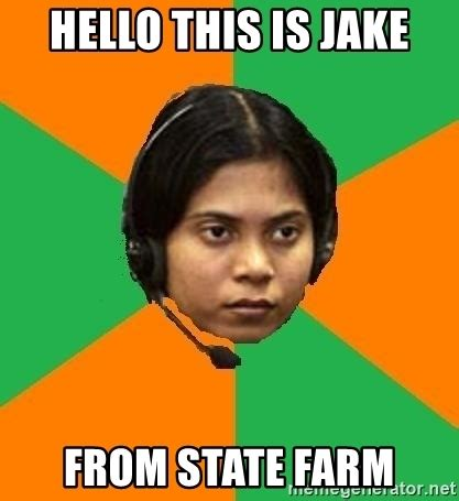 State Farm Meme - hello this is jake from state farm stereotypical indian telemarketer meme generator