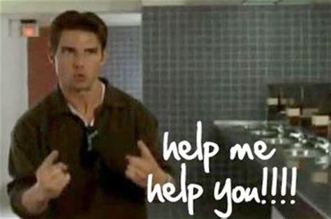 Help Me Help You Meme - tom cruise help me help you