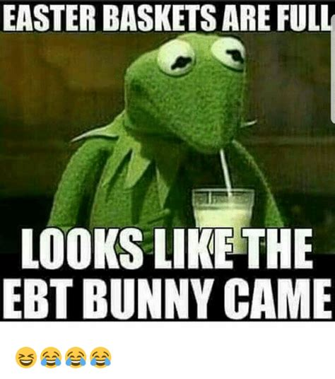 Easter Memes 18 - easter baskets are full looks like the ebt bunny came easter meme on sizzle