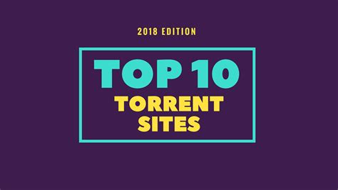 10 Best Torrent Sites For 2018 To Download Your Favorite