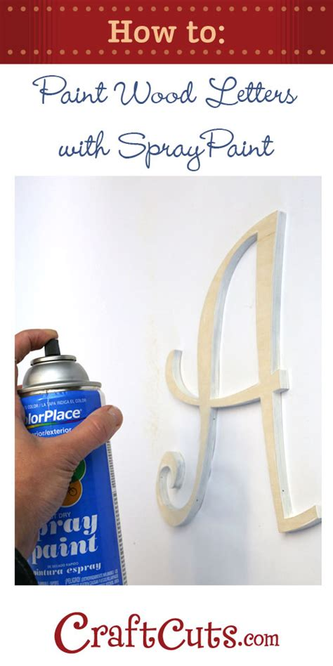 how to paint letters on wood how to spray paint wood letters craftcuts 10167