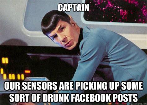 Drunk Face Meme - captain our sensors are picking up some sort of drunk facebook posts spock quickmeme