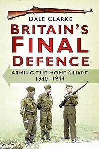 The real Dad's Army: Valiant efforts of Britain's Home ...