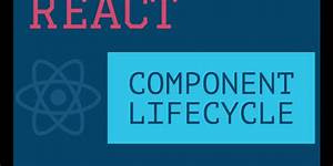 React Component Lifecycle Explained