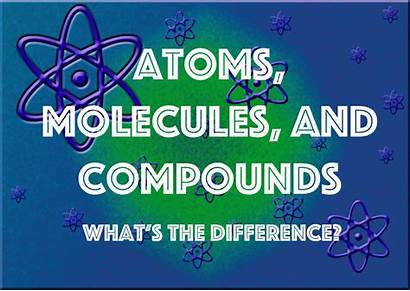 Molecules Atoms Difference Compounds Between Whats Versus