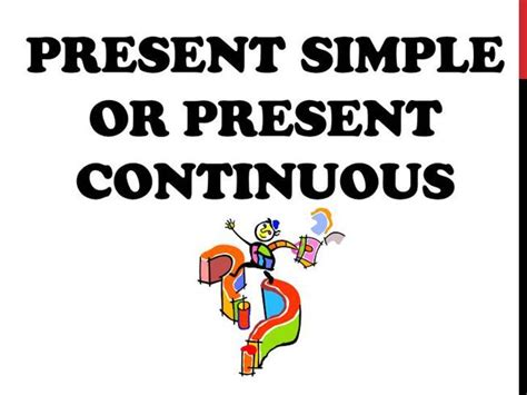 Present Simple Or Present Continuous! Authorstream
