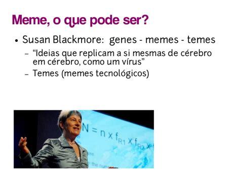Susan Blackmore Memes - comoeumesinto quando o assunto 233 meme