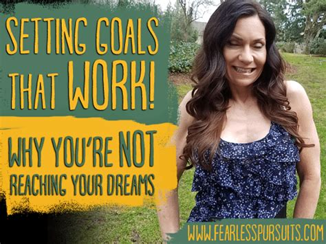 how to make goals that work why you re not reaching your dreams