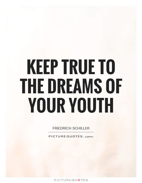 Keep True To The Dreams Of Your Youth  Picture Quotes