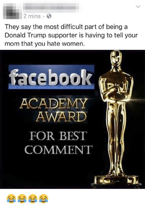 Comment Awards Memes - 2 mins they say the most difficult part of being a donald trump supporter is having to tell your
