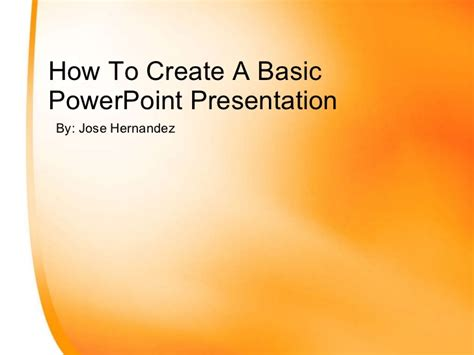 how to make a powerpoint how to create a basic power point presentation