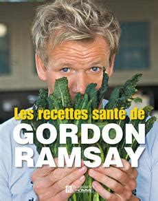 livre de cuisine gordon ramsay livre les recettes santé de gordon ramsay les éditions
