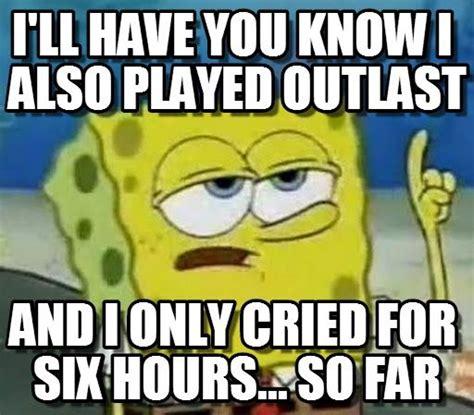 Outlast Memes - 36 best outlast images on pinterest meme memes humor and video games