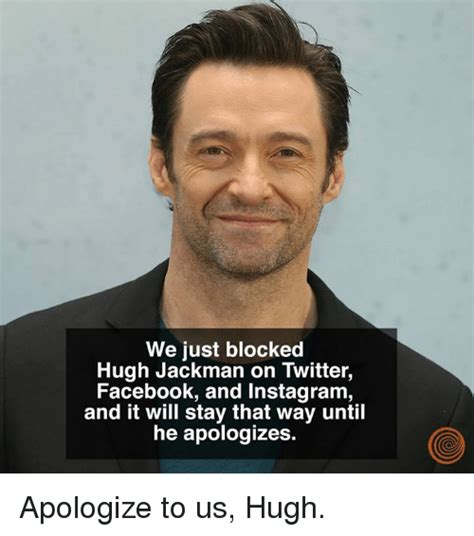 Hugh Jackman Meme - we just blocked hugh jackman on twitter facebook and instagram and it will stay that way until