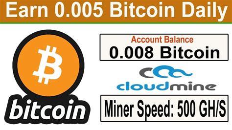 So, you've converted 0.005 bitcoin to 291.191500 us dollar. New Bitcoin Cloud Mining Sites 2019 | Earn Daily 0.005 Bitcoin | Cloud mining, Bitcoin, Free ...