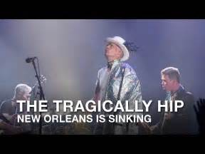 the tragically hip new orleans is sinking hip videolike