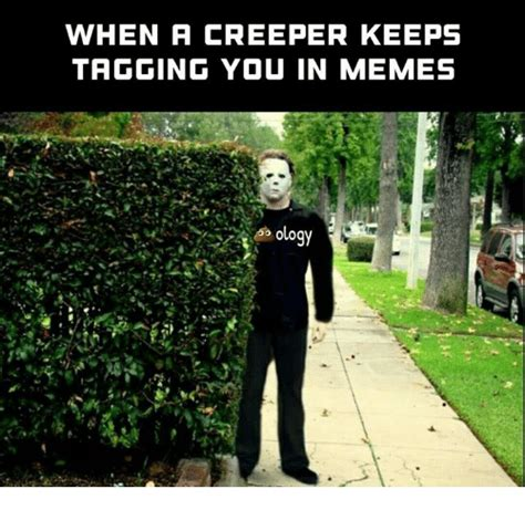Creeper Meme Search Creeper Memes On Me Me