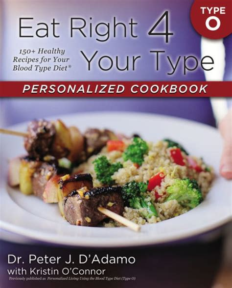 eat right 4 your type personalized cookbook type o 150 healthy recipes for your type