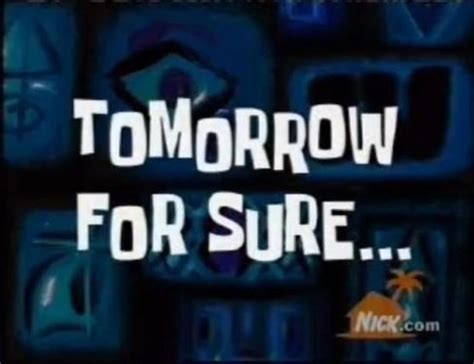 For Sure Meme - tomorrow for sure spongebob time cards know your meme