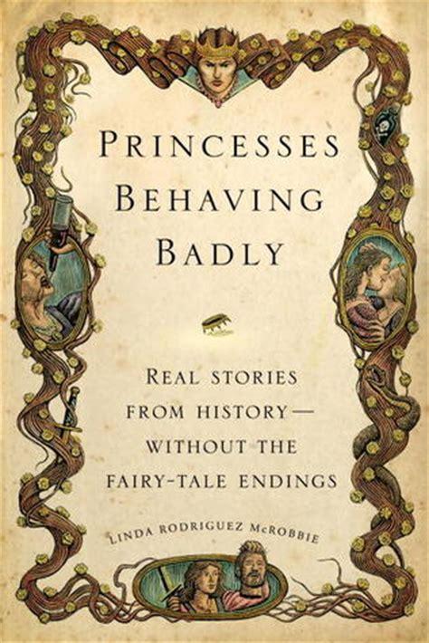 princesses behaving badly real stories  history