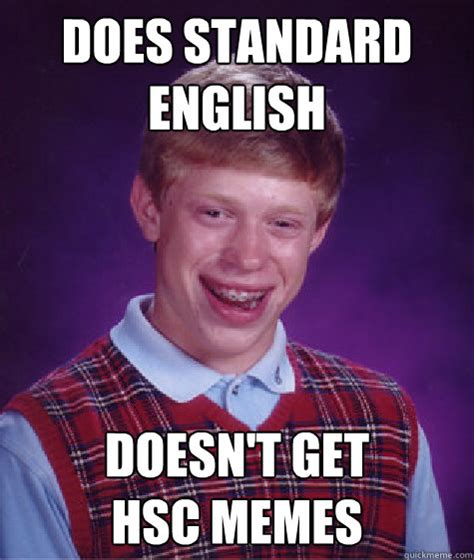 Standard Meme - does standard english doesn t get hsc memes bad luck brian quickmeme