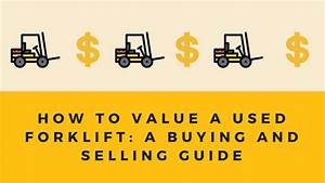 How To Value A Used Forklift  A Buying And Selling Guide