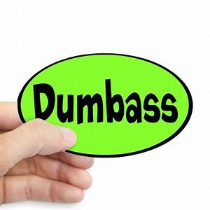 Dumbass Custom Sticker (Oval) by ShopThisSucksProducts