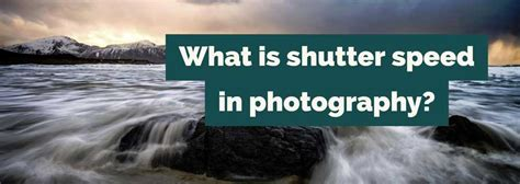 what is a shutter speed what is shutter speed in photography