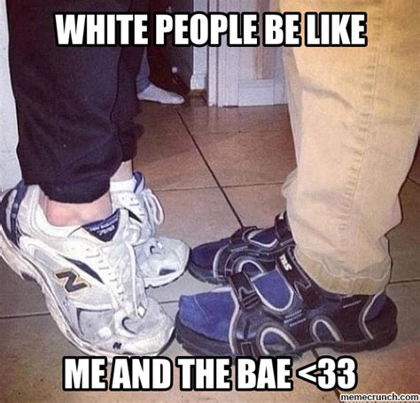 People Be Like Meme - white people be like me and the bae