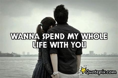 Spend My Whole Life With You Quotes