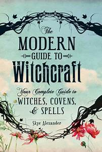 The Modern Guide To Witchcraft  Your Complete Guide To