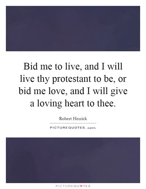 Bid Me Bid Me To Live And I Will Live Thy Protestant To Be Or