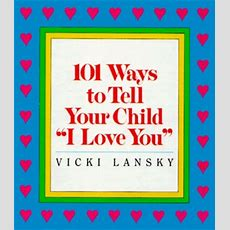 """101 Ways To Tell Your Child """"i Love You"""" By Vicki Lansky — Reviews, Discussion, Bookclubs, Lists"""