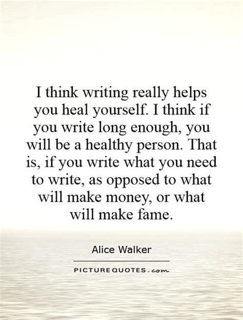 i think writing really helps you heal yourself i think if