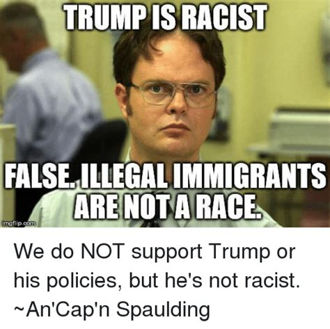 Trump Supporter Memes - trumpis racist falseillegalimmigrants are nota race inngflipcom we do not support trump or his