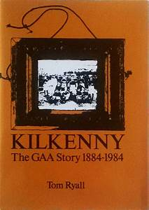 Kilkenny - The GAA Story 1884-1984