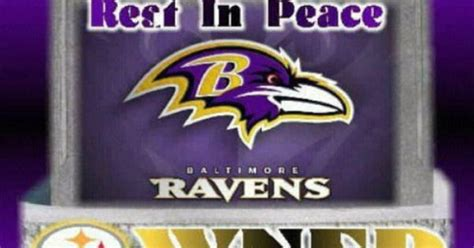 Steelers Vs Ravens Meme - steelers wned rest in peace baltimore ravens teams vs teams pinterest