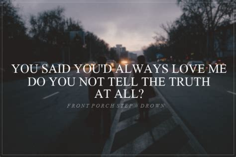Front Porch Step Lyrics by Front Porch Step Drown Quotes Quotesgram
