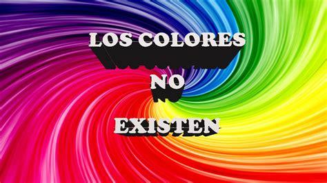 Los Colores No Existen Youtube