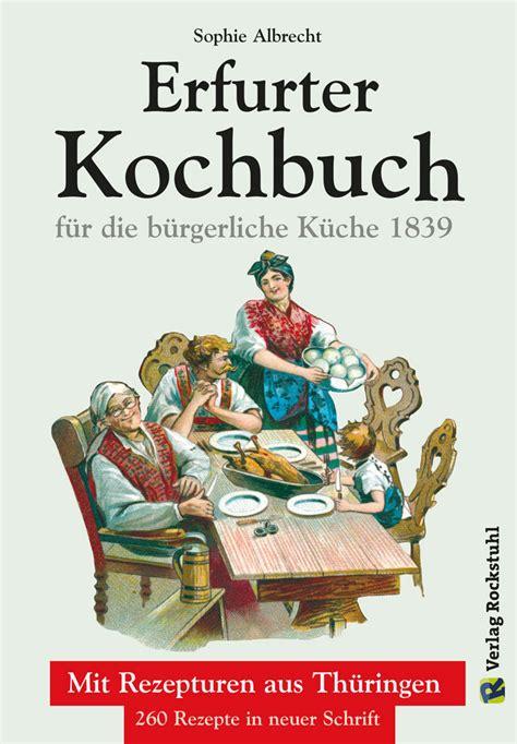 Burgerliche Kuche by Erfurter Kochbuch F 252 R Die B 252 Rgerliche K 252 Che 1839 Verlag