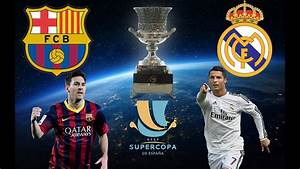 Barcelona vs Real Madrid Supercopa de Espana First Match ...
