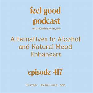 Alternatives To Alcohol And Natural Mood Enhancers  Episode  417   U00ab Kimberly Snyder