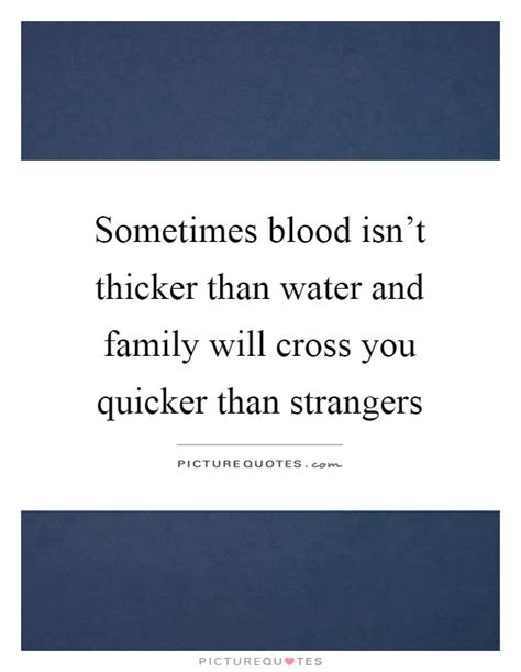blood isnt thicker  water  family