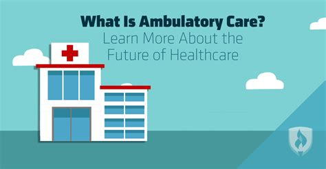 What Is Ambulatory Care? Learning More About The Future Of