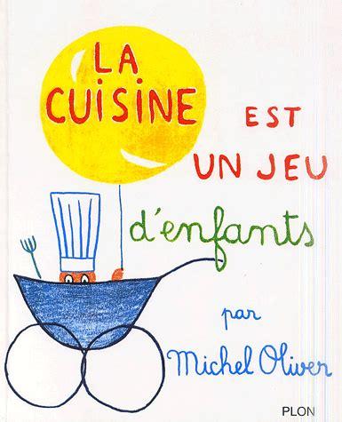 la cuisine est un la cuisine est un jeu d 39 enfants michel oliver decitre