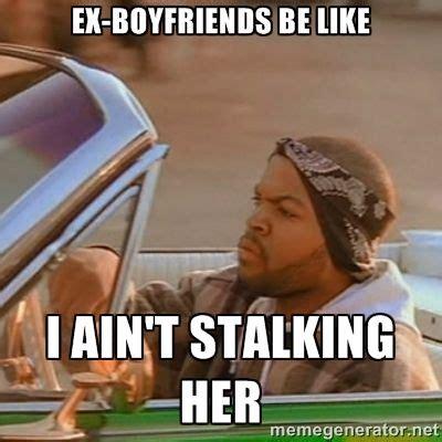 Ex Meme Stalker Ex Boyfriend Memes Memes