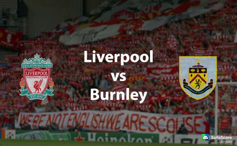 liverpool  burnley match preview barclays premier