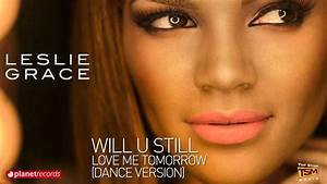 LESLIE GRACE - Will U Still Love Me Tomorrow (Dance ...
